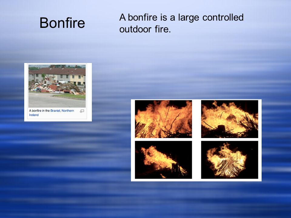 A bonfire is a large controlled outdoor fire.