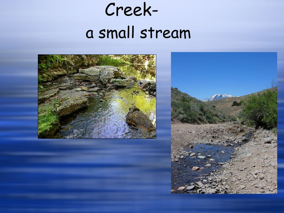 Creek- a small stream