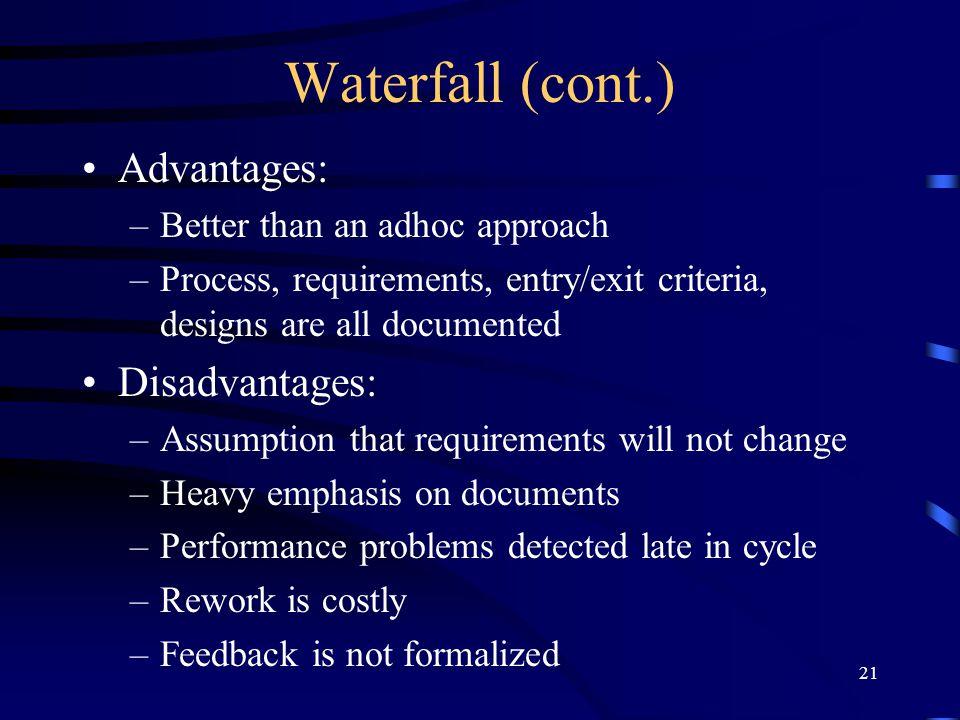 Waterfall (cont.) Advantages: Disadvantages: