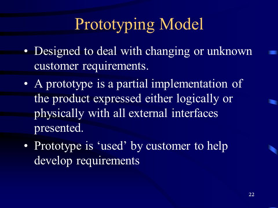Prototyping Model Designed to deal with changing or unknown customer requirements.