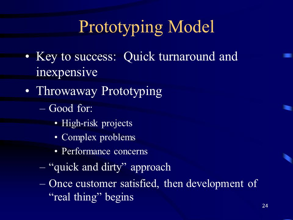 Prototyping Model Key to success: Quick turnaround and inexpensive