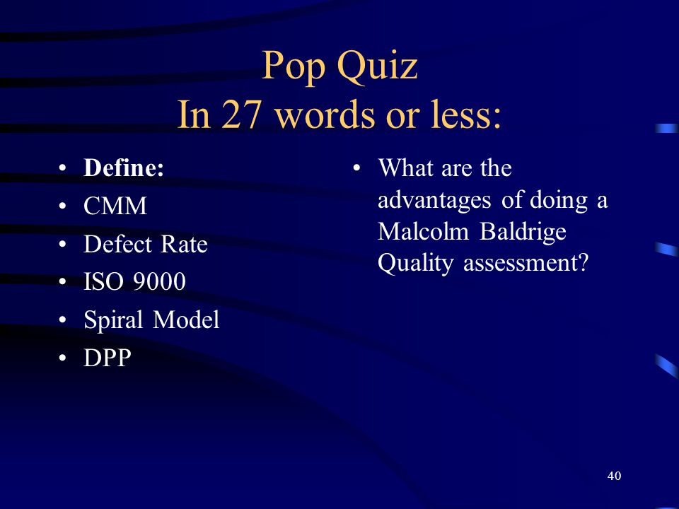 Pop Quiz In 27 words or less: