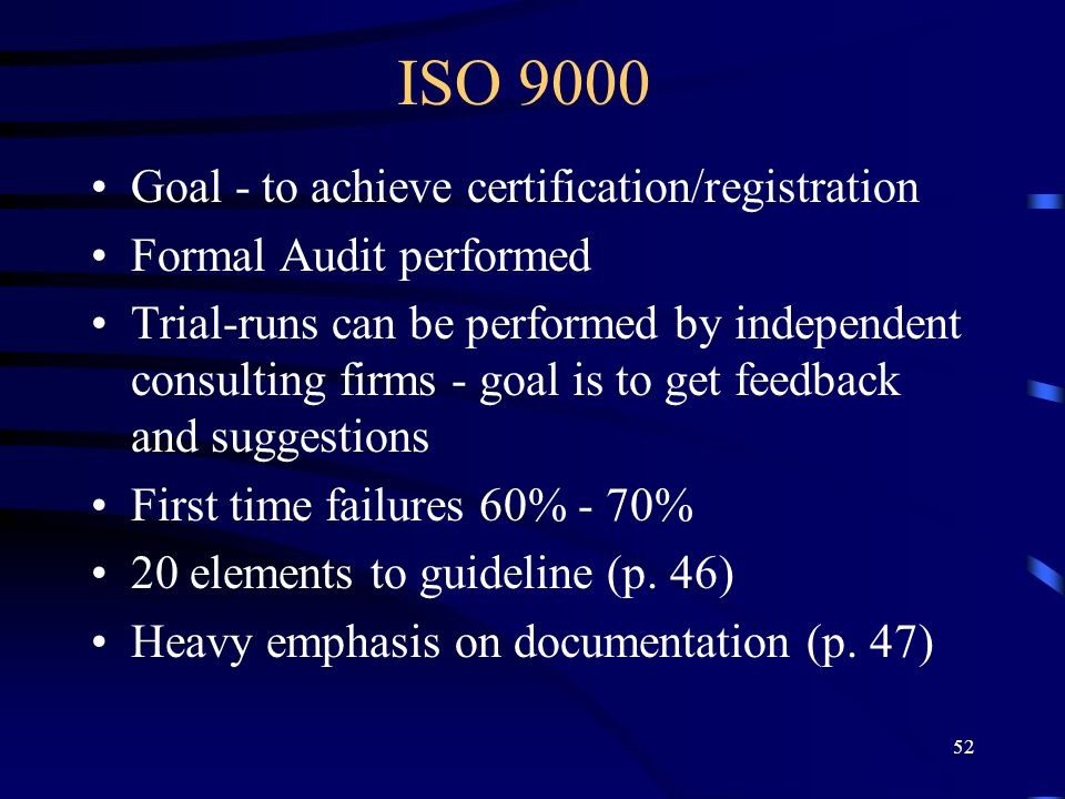 ISO 9000 Goal - to achieve certification/registration
