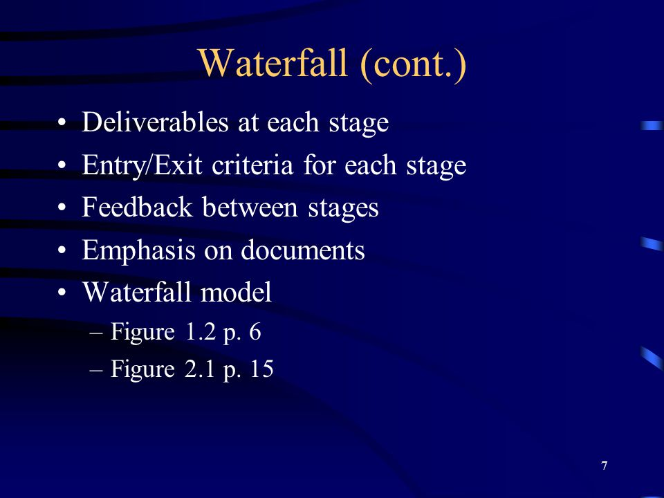 Waterfall (cont.) Deliverables at each stage