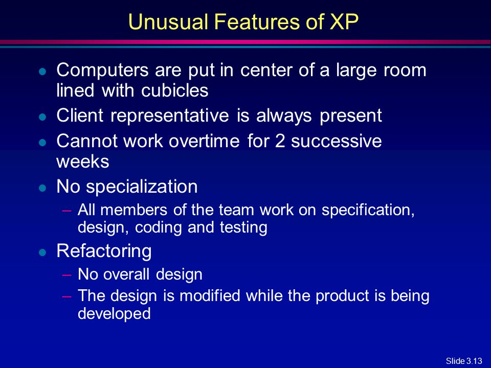 Unusual Features of XP Computers are put in center of a large room lined with cubicles. Client representative is always present.