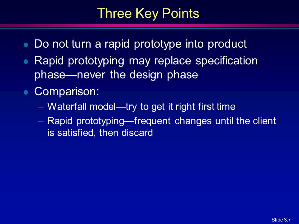 Three Key Points Do not turn a rapid prototype into product
