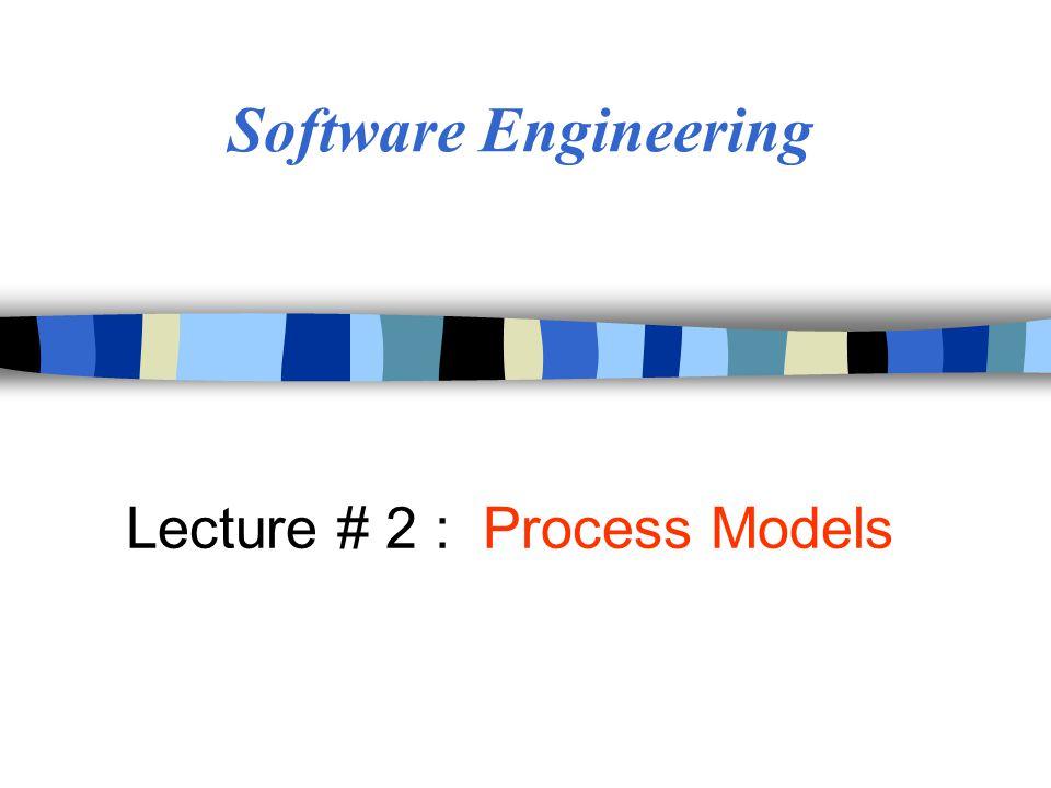 Lecture # 2 : Process Models