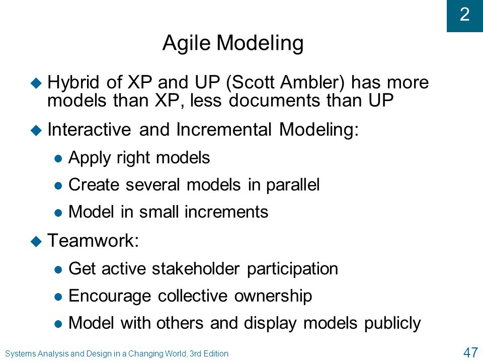Agile Modeling Hybrid of XP and UP (Scott Ambler) has more models than XP, less documents than UP. Interactive and Incremental Modeling:
