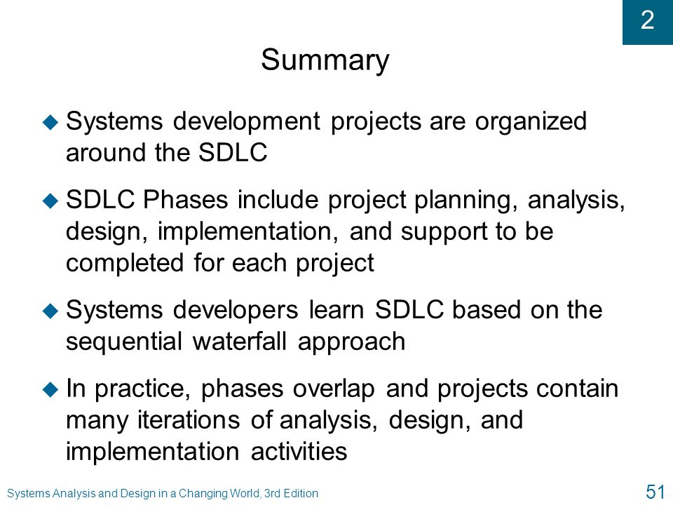 Summary Systems development projects are organized around the SDLC