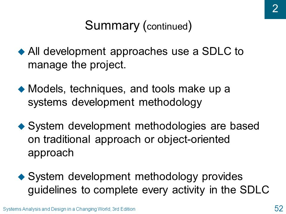 Summary (continued) All development approaches use a SDLC to manage the project.