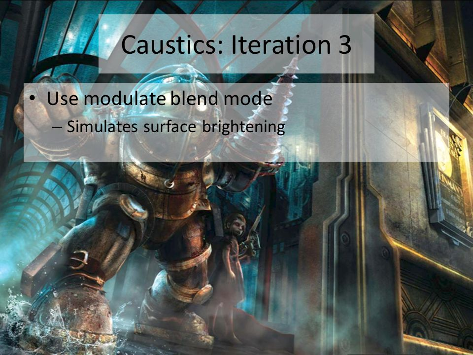 Caustics: Iteration 3 Use modulate blend mode
