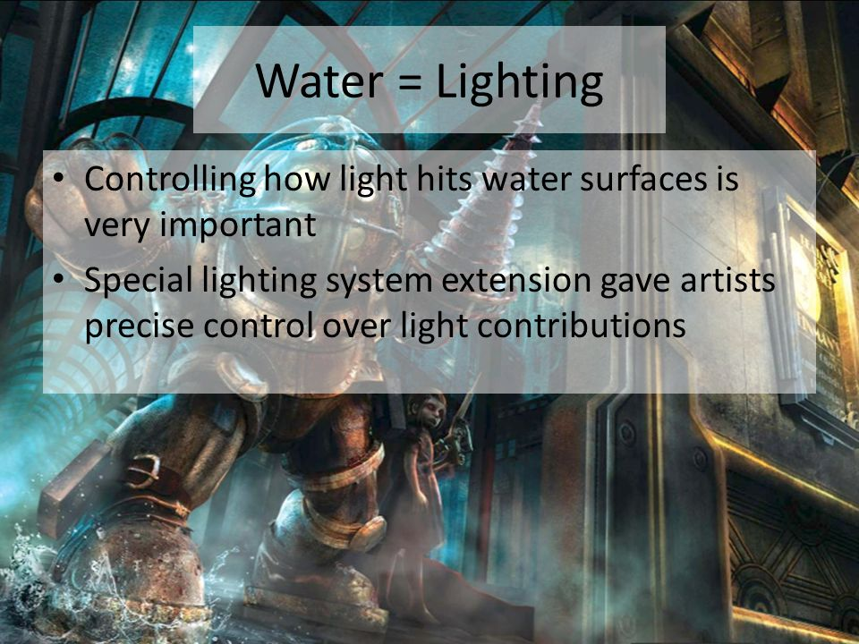 Water = Lighting Controlling how light hits water surfaces is very important.