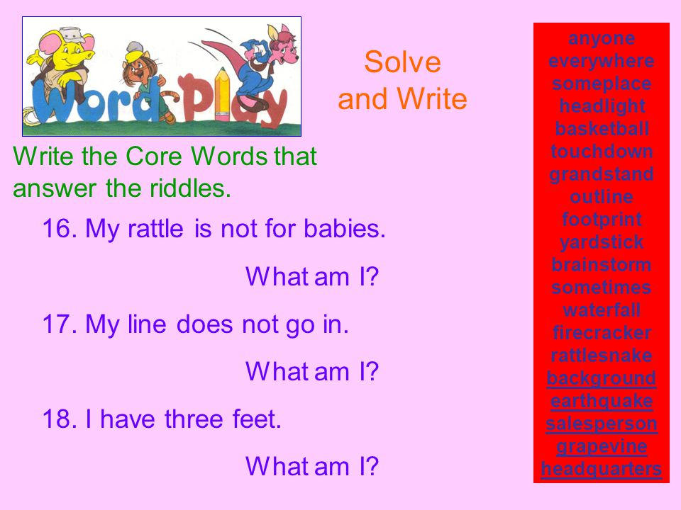 Solve and Write Write the Core Words that answer the riddles.