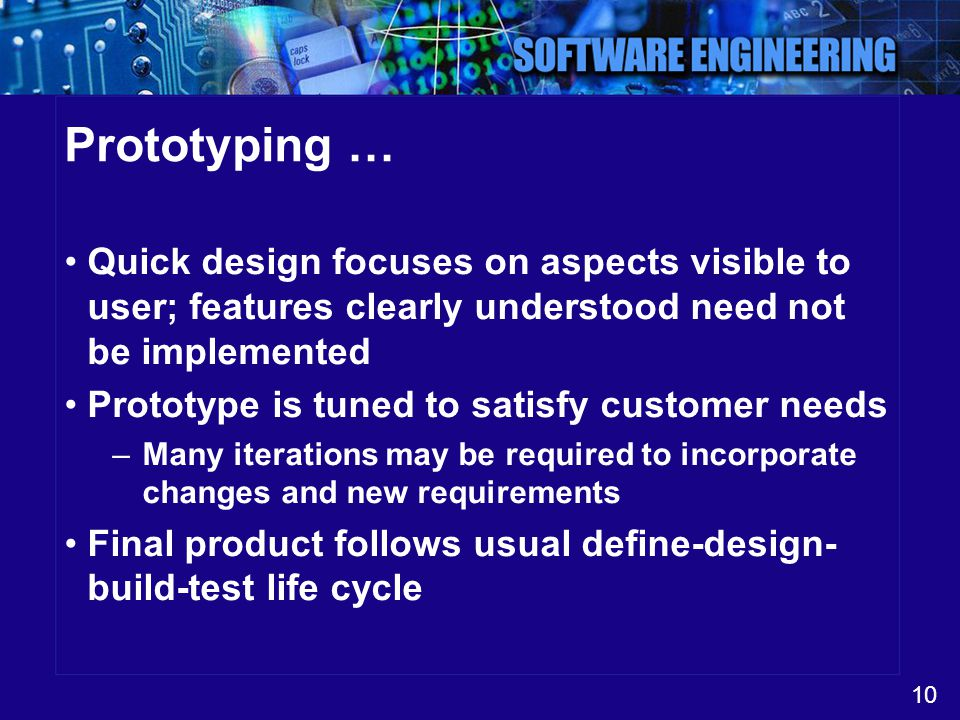 Prototyping … Quick design focuses on aspects visible to user; features clearly understood need not be implemented.