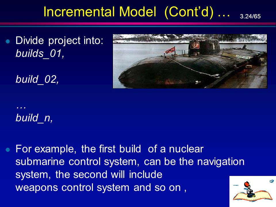 Incremental Model (Cont'd) …