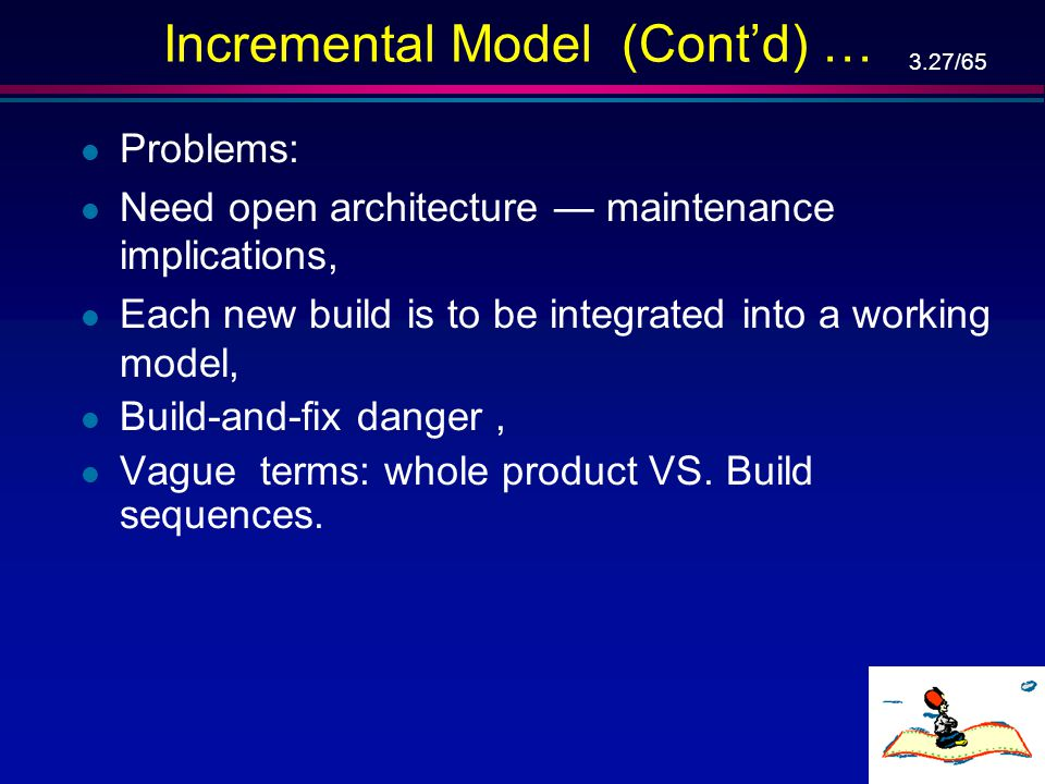 Incremental Model (Cont'd) …