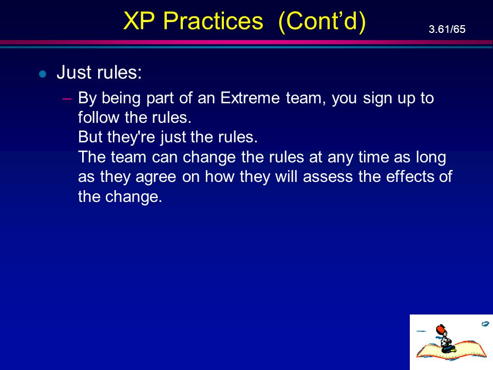 XP Practices (Cont'd) Just rules: