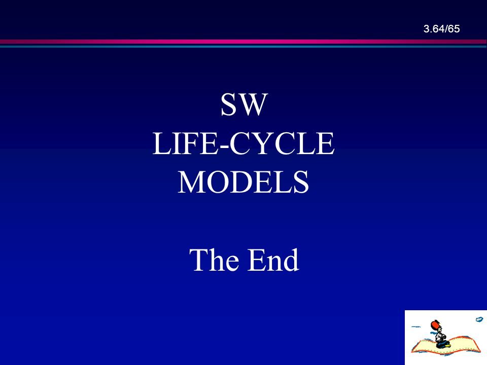 SW LIFE-CYCLE MODELS The End