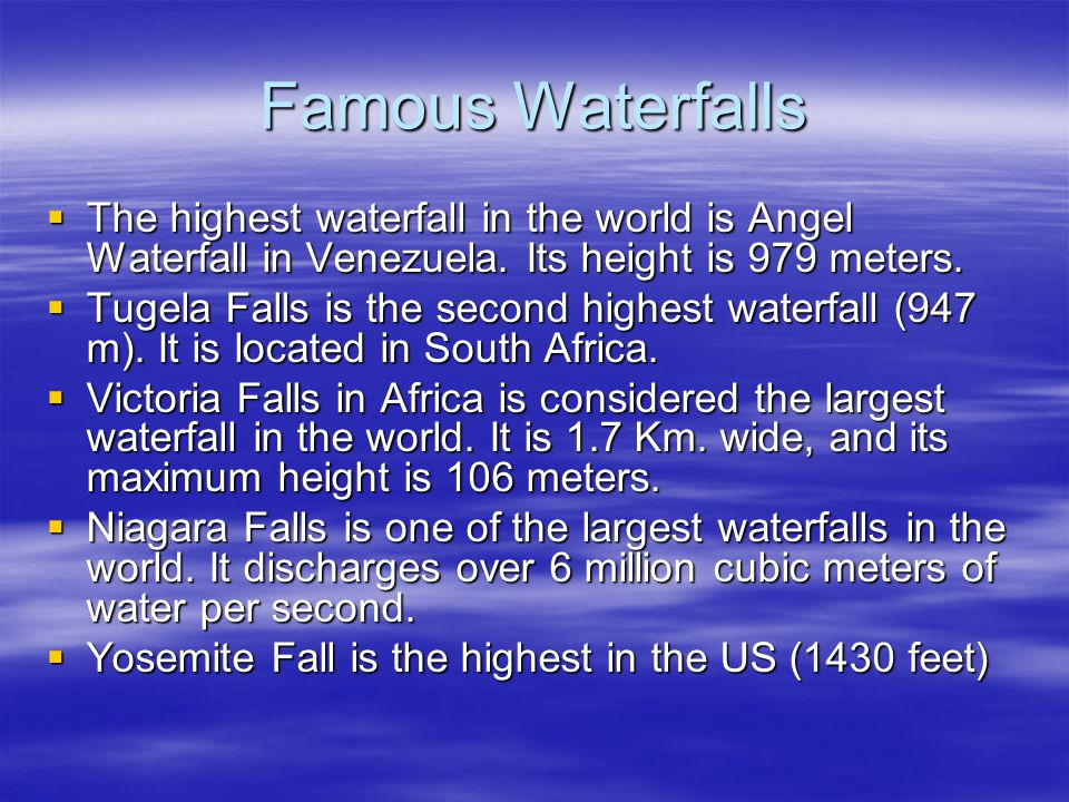 Famous Waterfalls The highest waterfall in the world is Angel Waterfall in Venezuela. Its height is 979 meters.