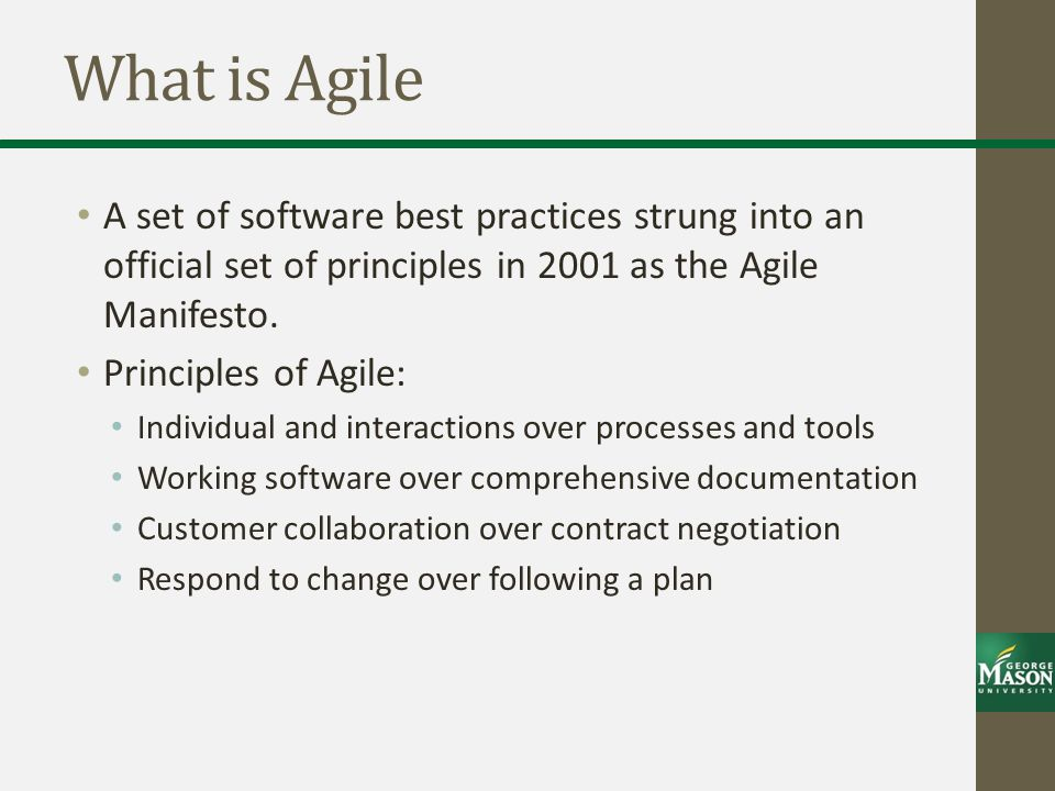 What is Agile A set of software best practices strung into an official set of principles in 2001 as the Agile Manifesto.