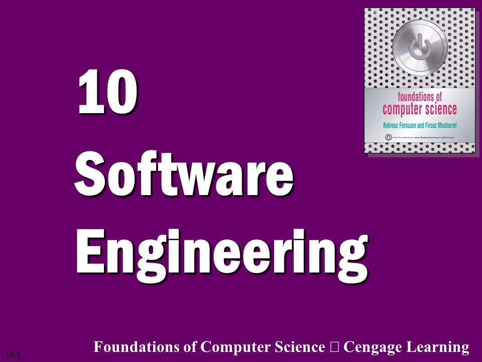 10 Software Engineering Foundations of Computer Science ã Cengage Learning