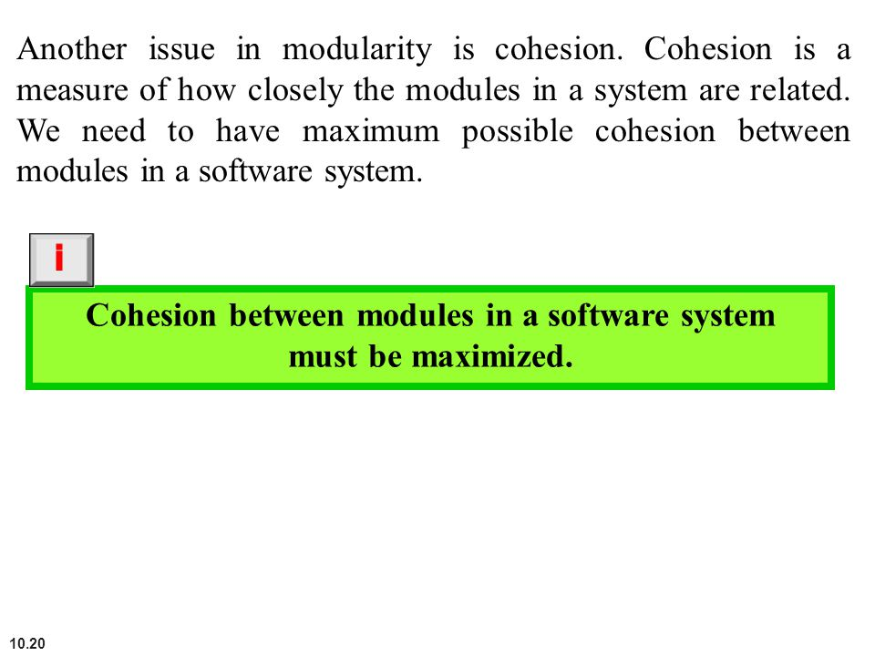 Cohesion between modules in a software system must be maximized.