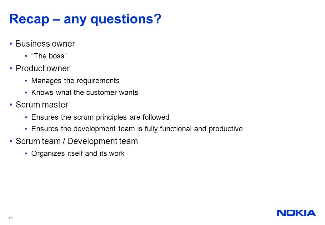 Recap – any questions Business owner Product owner Scrum master