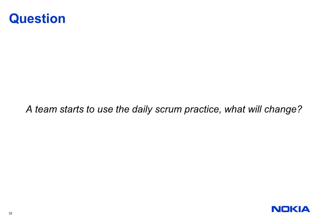 A team starts to use the daily scrum practice, what will change