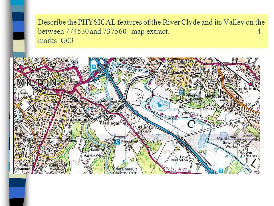 Describe the PHYSICAL features of the River Clyde and its Valley on the between 774530 and 737560 map extract. 4 marks G03