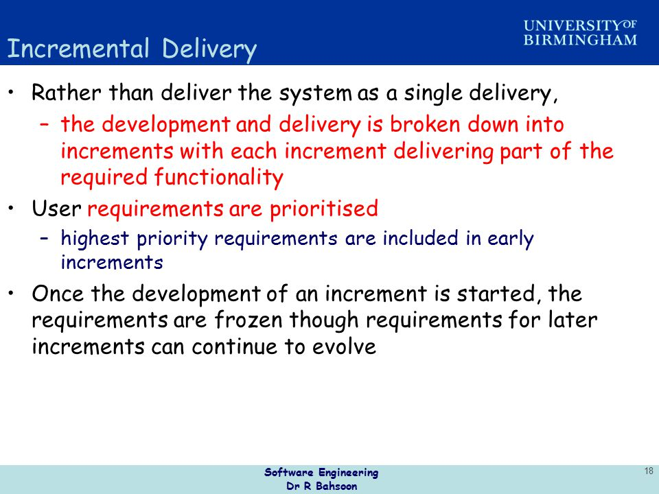 Incremental Delivery Rather than deliver the system as a single delivery,