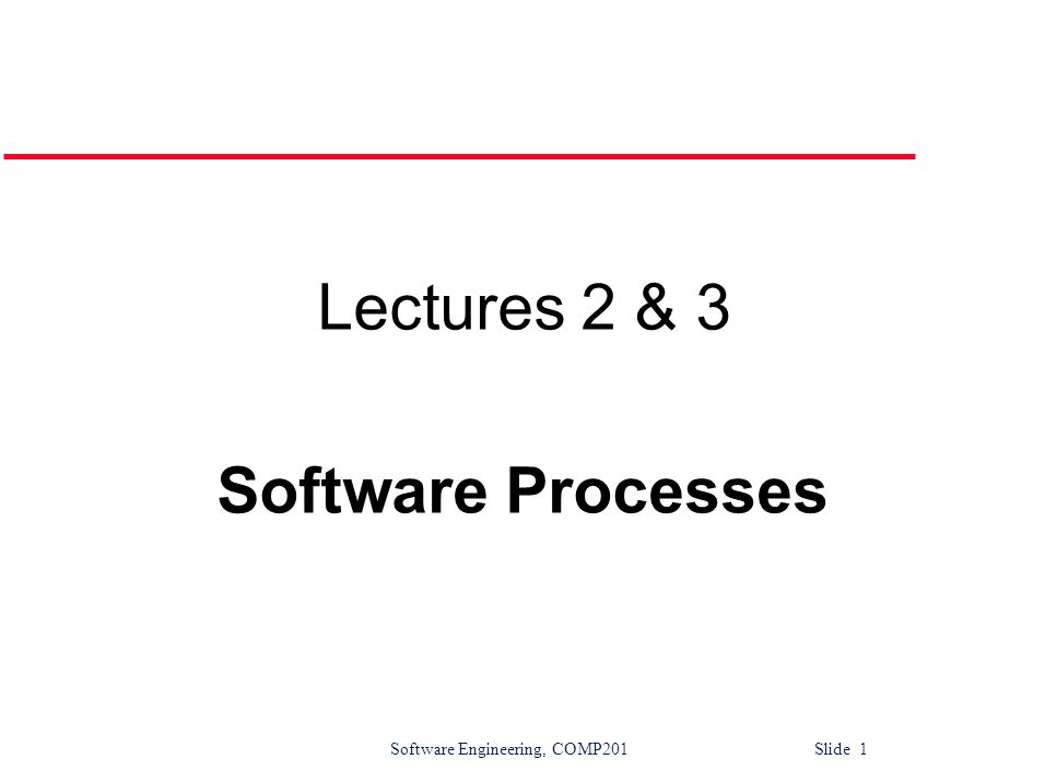 Lectures 2 & 3 Software Processes