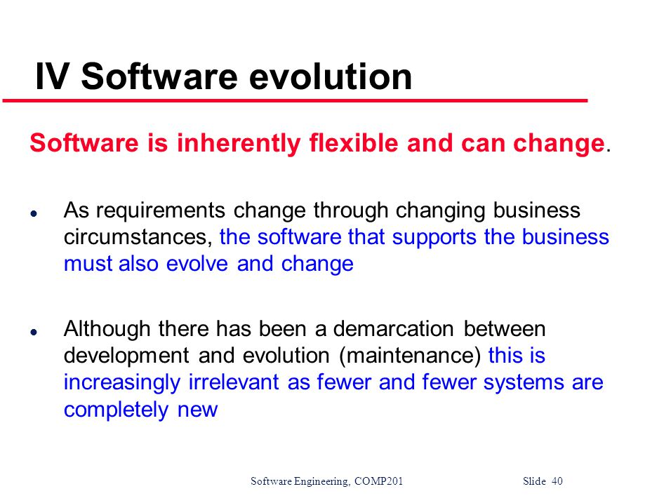 IV Software evolution Software is inherently flexible and can change.
