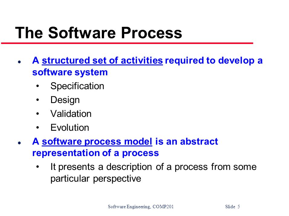 The Software Process A structured set of activities required to develop a software system. Specification.