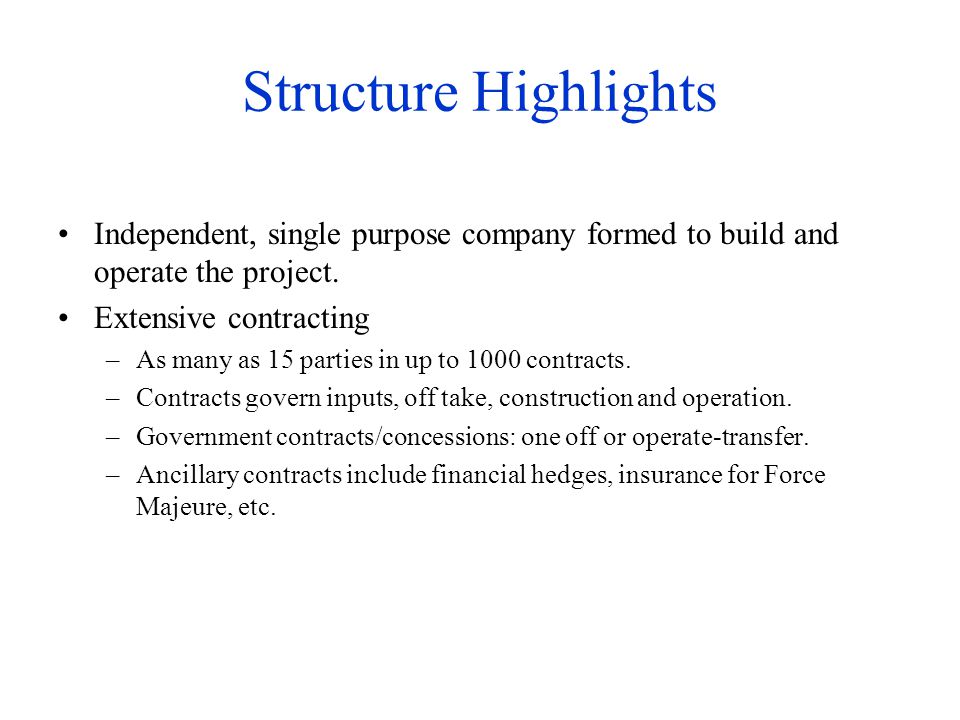 Structure Highlights Independent, single purpose company formed to build and operate the project. Extensive contracting.