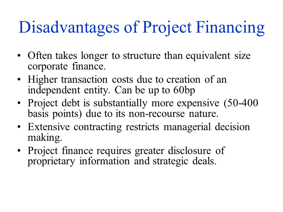 Disadvantages of Project Financing