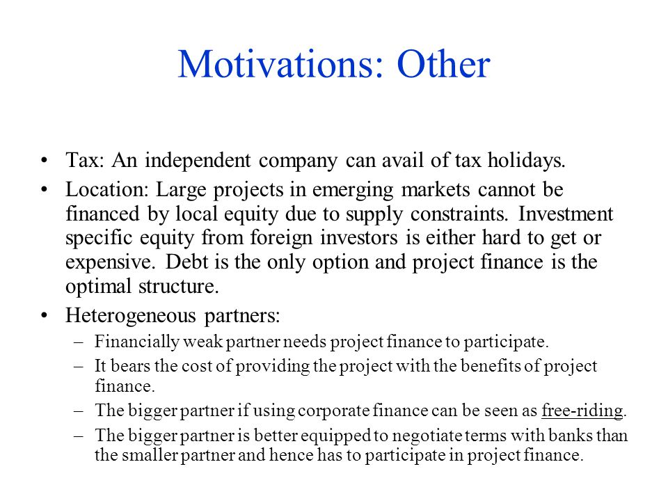 Motivations: Other Tax: An independent company can avail of tax holidays.