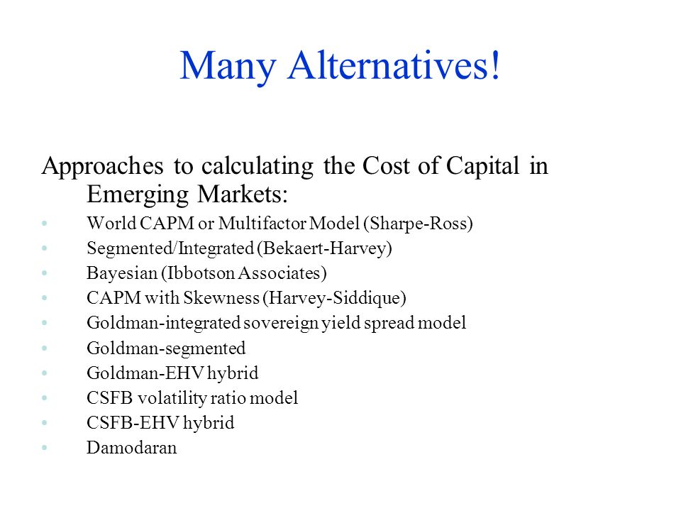Many Alternatives! Approaches to calculating the Cost of Capital in Emerging Markets: World CAPM or Multifactor Model (Sharpe-Ross)
