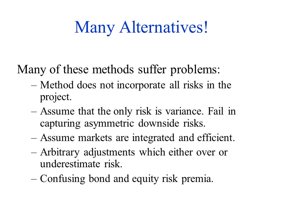 Many Alternatives! Many of these methods suffer problems: