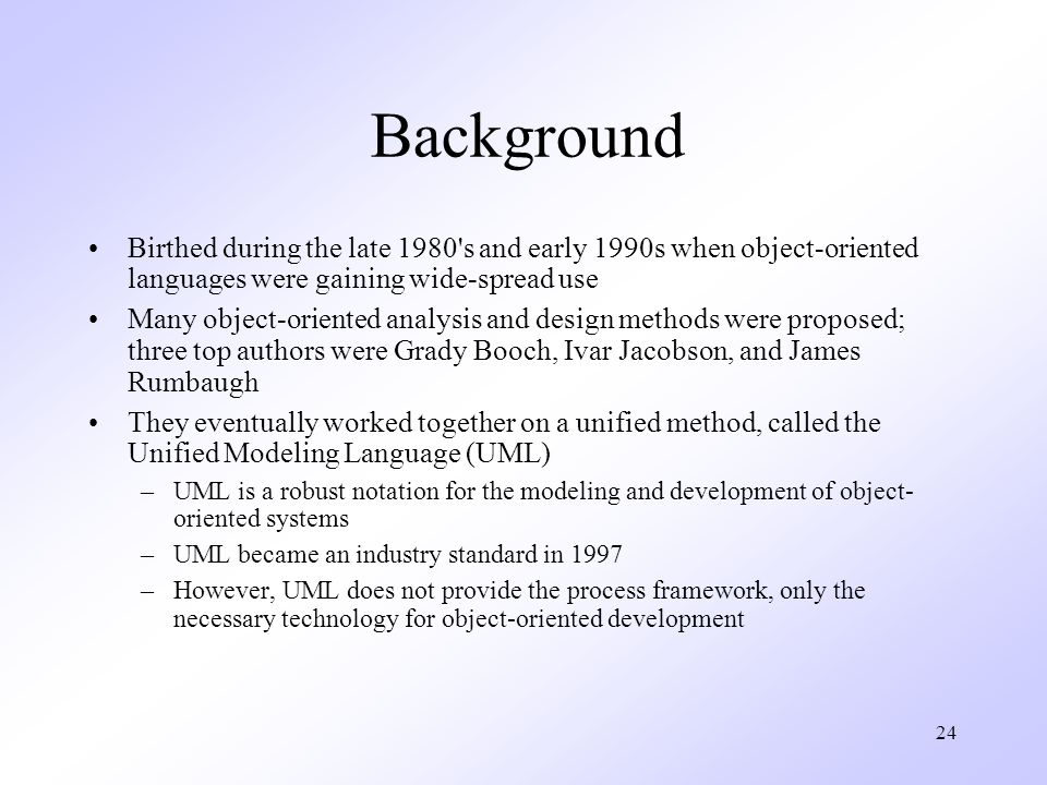Background Birthed during the late 1980 s and early 1990s when object-oriented languages were gaining wide-spread use.