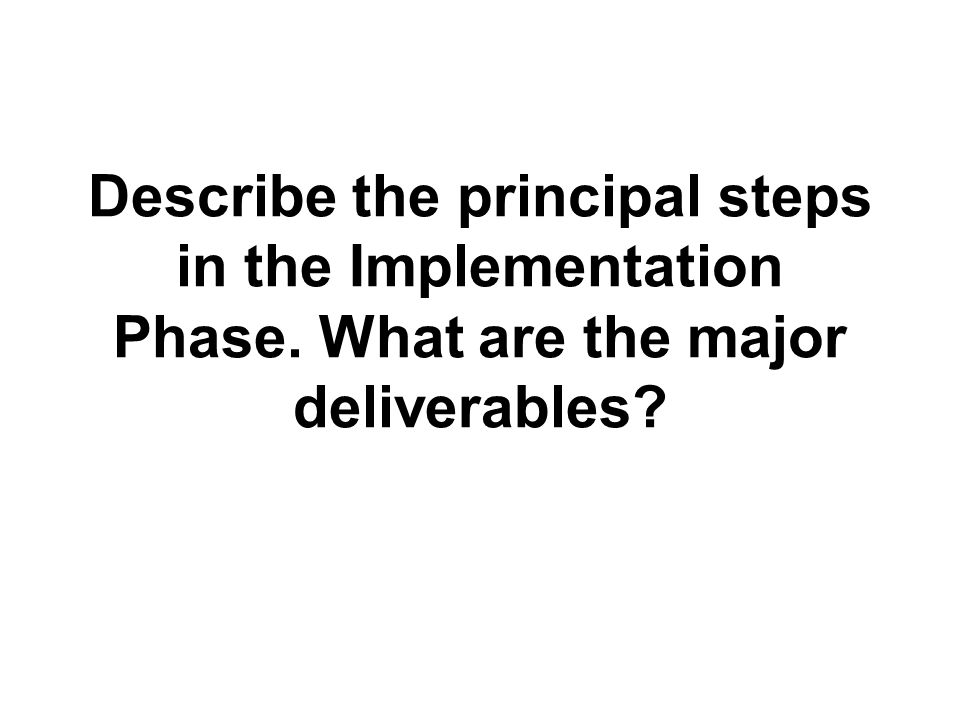 Describe the principal steps in the Implementation Phase