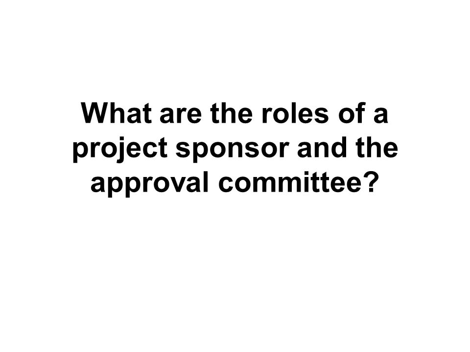 What are the roles of a project sponsor and the approval committee