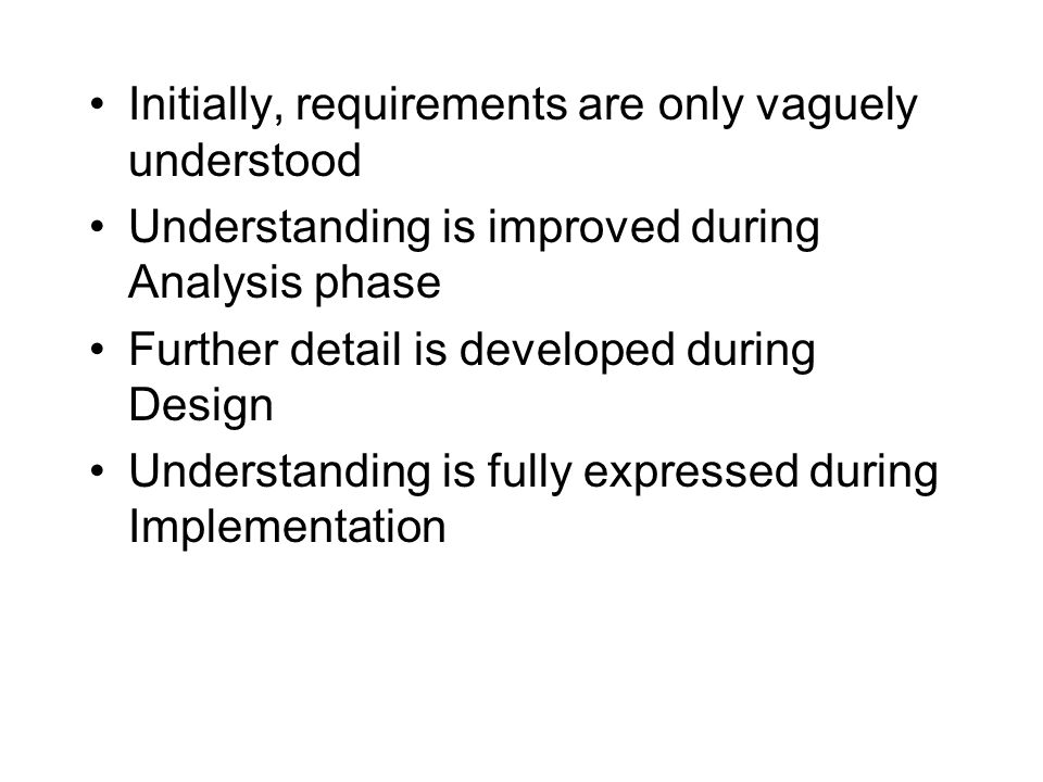 Initially, requirements are only vaguely understood