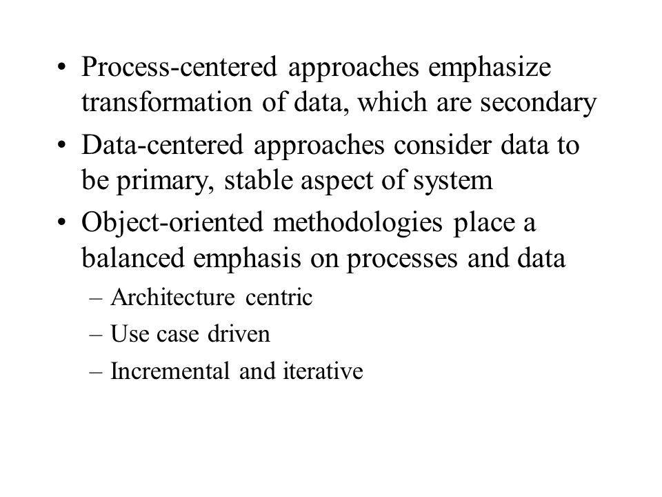 Process-centered approaches emphasize transformation of data, which are secondary