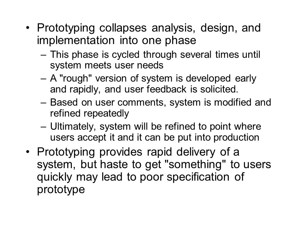 Prototyping collapses analysis, design, and implementation into one phase