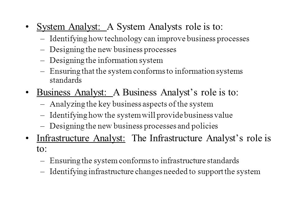 System Analyst: A System Analysts role is to: