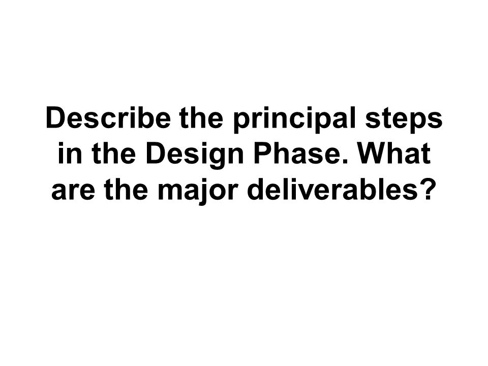 Describe the principal steps in the Design Phase