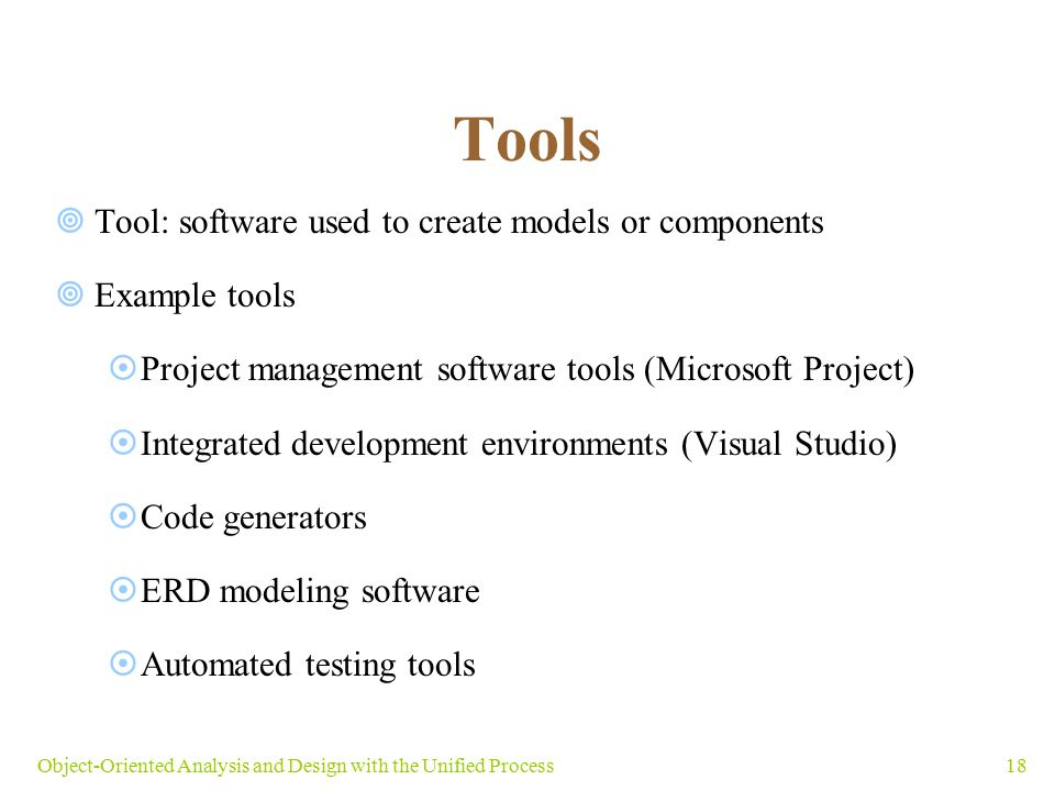 Tools Tool: software used to create models or components Example tools