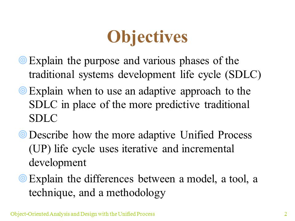 Objectives Explain the purpose and various phases of the traditional systems development life cycle (SDLC)