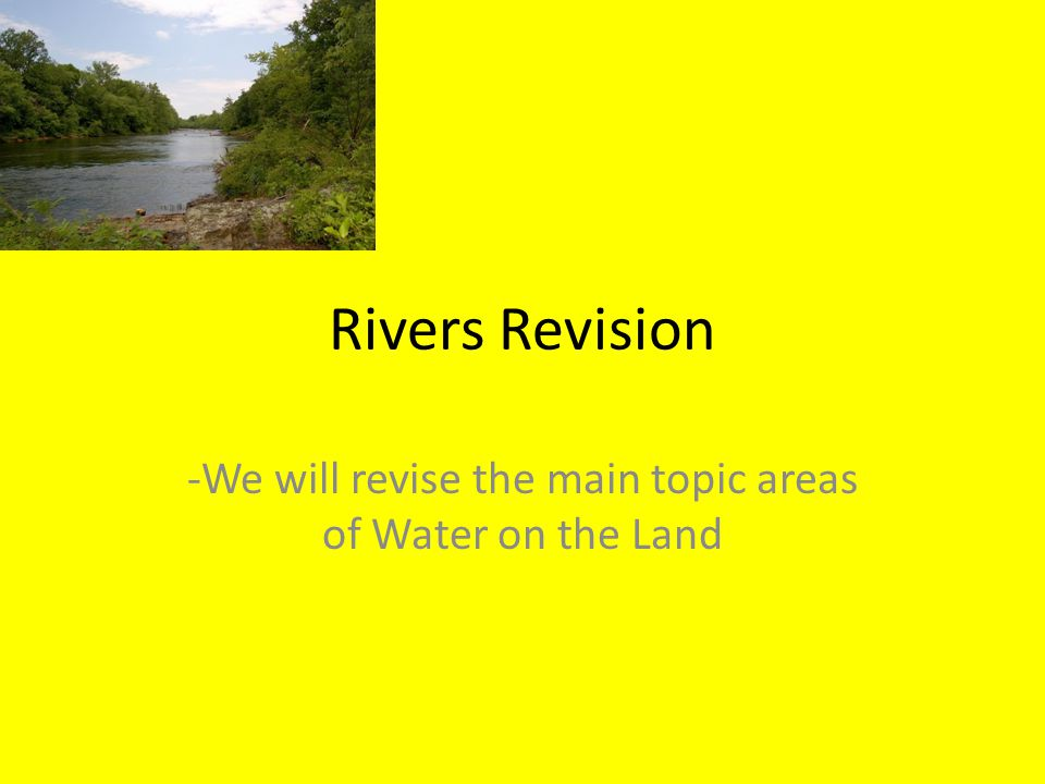 -We will revise the main topic areas of Water on the Land