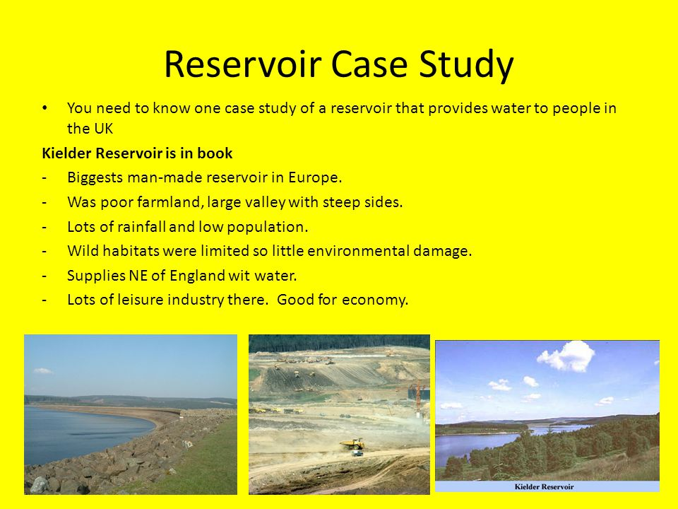 Reservoir Case Study You need to know one case study of a reservoir that provides water to people in the UK.